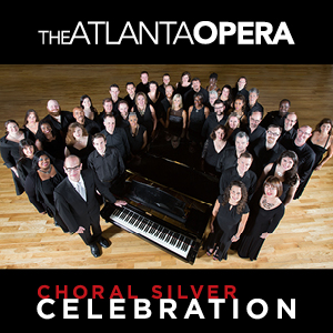 THE ATLANTA OPERA presents <p><strong>CHORAL SILVER CELEBRATION</strong></p>